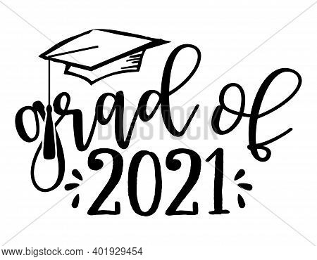 Grad Of 2021 - Typography. Black Text Isolated White Background. Vector Illustration Of A Graduating