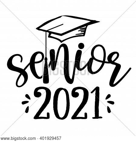 Senior 2021 - Typography. Black Text Isolated White Background. Vector Illustration Of A Graduating