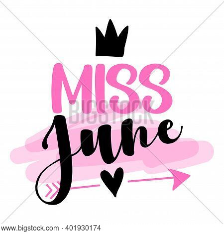 Miss June - Illustration Text For Clothes. Inspirational Quote Baby Shower Card, Invitation, Banner.