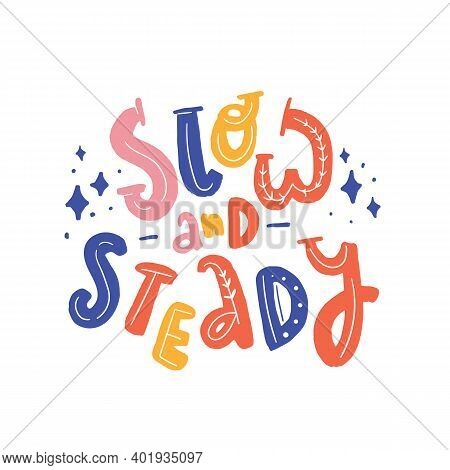 Slow And Steady Colorful Motivation Poster. Abstract Vector Design For Child T-shirt, Wall Decoratio