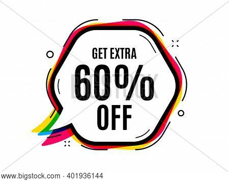 Get Extra 60 Percent Off Sale. Speech Bubble Vector Banner. Discount Offer Price Sign. Special Offer