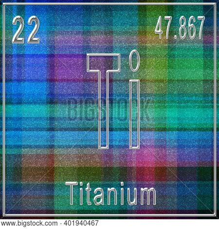 Titanium Chemical Element, Sign With Atomic Number And Atomic Weight, Periodic Table Element