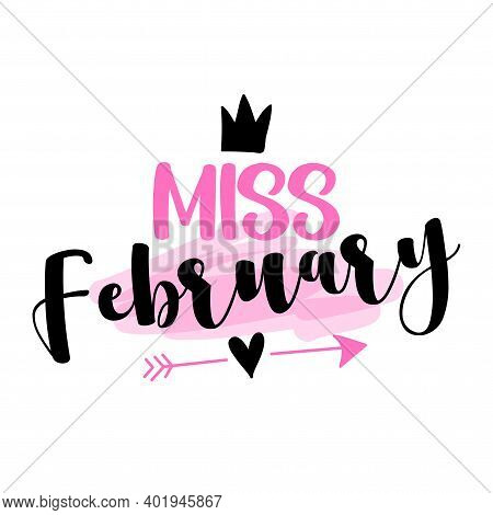 Miss February - Illustration Text For Clothes. Inspirational Quote Baby Shower Card, Invitation, Ban