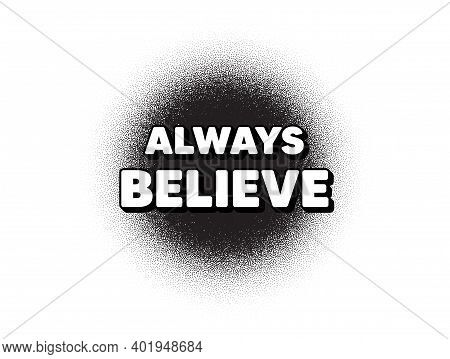Always Believe Motivation Quote. Dotwork Stain Pattern. Stipple Dots Banner. Motivational Slogan. In