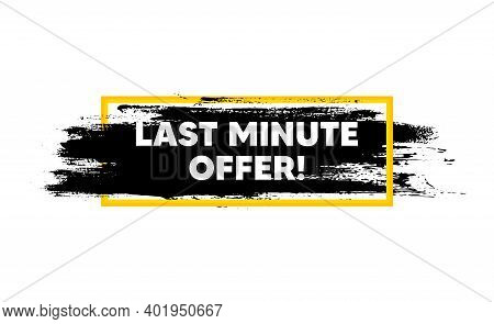 Last Minute Offer. Paint Brush Stroke In Box Frame. Special Price Deal Sign. Advertising Discounts S