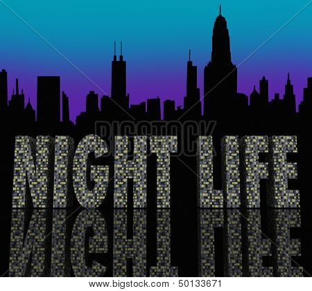 The words Night Life in skyscraper buildings in a city skyline to illustrate enjoyment, fun and entertainment in a big metropolis after hours