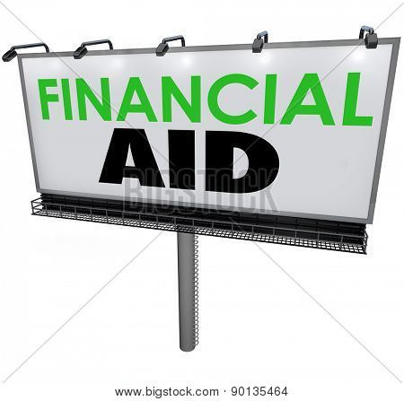 Financial Aid words on a billboard, banner or sign advertising help or assistance in paying for college tuition and high costs of education