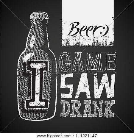 I Came, I Saw, I Drank. Typographic retro grunge humorous beer poster on chalkboard. Vector illustra