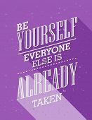 Inspirational quote. Be yourself everyone else is already taken. wise saying in square poster