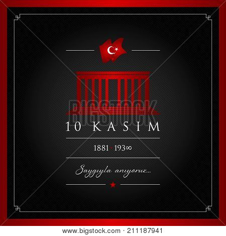 November 10, The founder of the Republic of Turkey Ataturk's death anniversary.