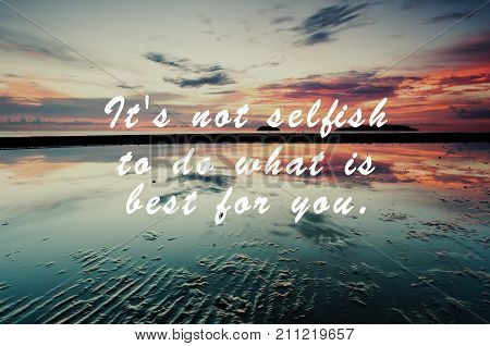 Life inspirational quotes - It's not selfish to do what is best for you. Blurry retro background.