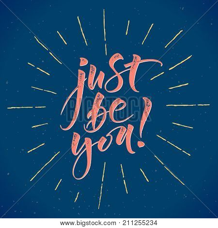 Just Be You. Inspirational quote. Modern calligraphy, brush painted letters. Vector illustration. Template for banners, cards, appareil and other design product, or photo overlays