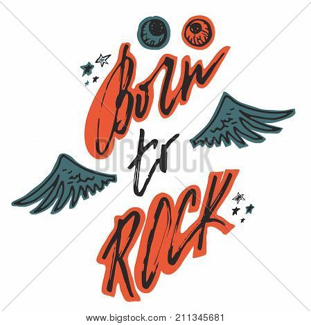 Born to rock. Hand drawn lettering with wings, stars and bloody eyeballs. Vintage vector illustration