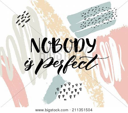 Nobody is perfect. Inspirational quote, calligraphy caption on abstract texture with paint strokes