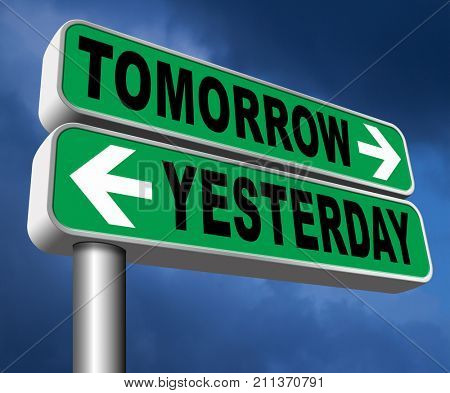 yesterday tomorrow live in the past or in the future time and date road sign 3D, illustration