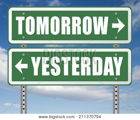 yesterday tomorrow live in the past or in the bright future time and date road sign 3D, illustration
