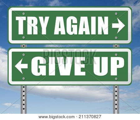 try again give up keep going and trying self belief never stop believing in yourself road sign dont be a quitter persistence and determination  3D, illustration