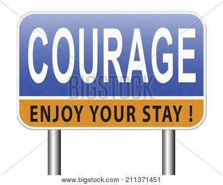 courage and bravery the ability to confront fear pain danger uncertainty and intimidation fearless, road sign billboard. 3D, illustration