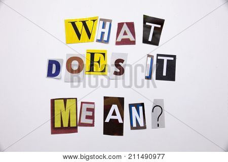 A Word Writing Text Showing Concept Of What Does It Mean Question Made Of Different Magazine Newspap