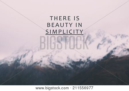 Motivational and inspirational life quotes - There is beauty in simplicity. Blurry background.