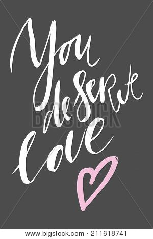 You deserve love. .  motivational quotes about love. . Hand lettering and custom typography for your design