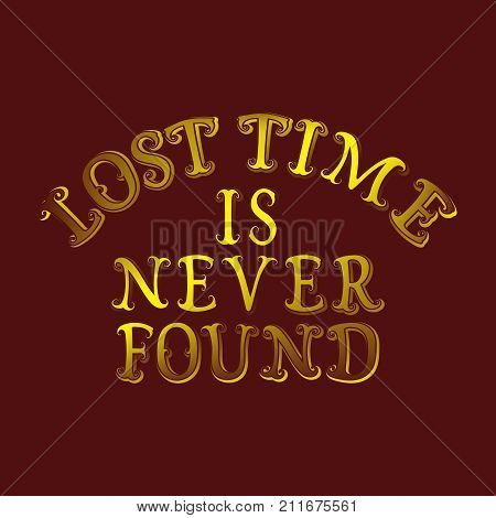 Lost time is never found. English saying in red yellow blended color. T-shirt, poster, banner, postcard design.