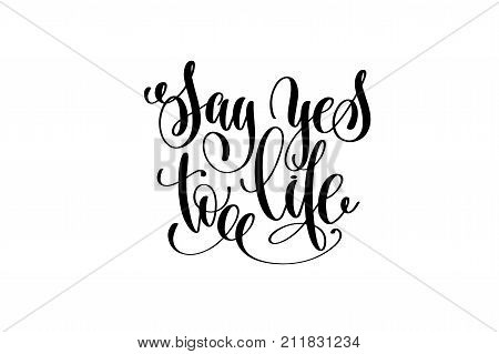 say yes to life hand lettering inscription, motivation and inspiration love and life positive quote, calligraphy vector illustration