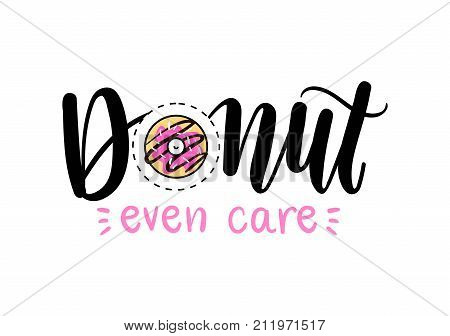 Donut even care Vector poster with phrase and decor elements. Feminism lettering slogan with donut. Isolated typography card. Design for t-shirt and prints.