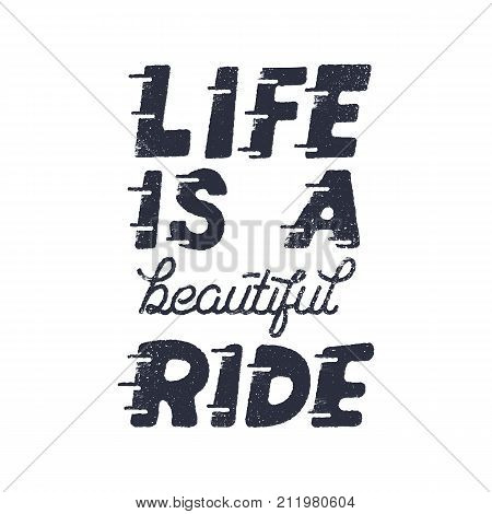 Life is a beautiful ride. Inspiring creative motivation quote brochure. Typography monochrome poster design concept. Stock vector print flyer illustration.