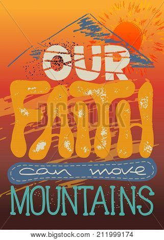 Our faith can move mountains. Inspirational and motivational quote in Christian religion. Words about God. Trendy background with abstract spots and paint strokes. Minimalism drawing. Vector design.