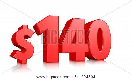 140$ One Hundred Forty Price Symbol. Red Text 3d  Render With Dollar Sign On White Background