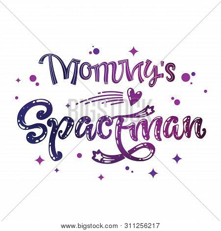 Mommys Spaceman Quote. Baby Shower, Kids Theme Hand Drawn Lettering Logo Phrase. Vector Grotesque Sc