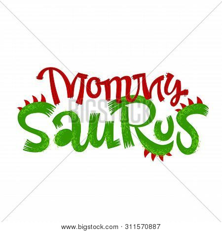 Mommy Saurus Quote. Fun Handdrawn Dinosaur Style Lettering Vector Logo. Crest And Scales Decote Text