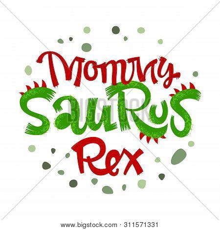 Mommy Saurus Rex Quote. Fun Handdrawn Dinosaur Style Lettering Vector Logo. Crest And Scales Decote