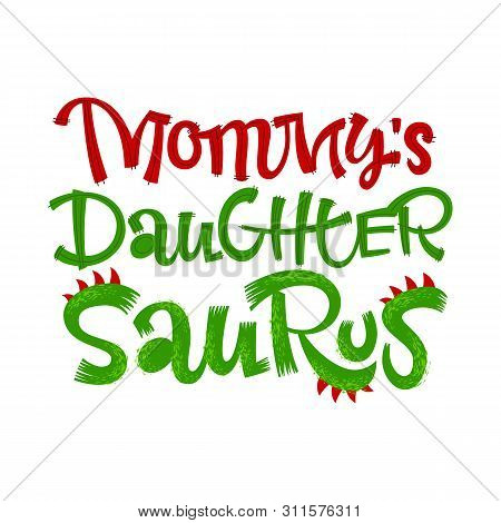 Mommys Daughter Saurus Quote. Fun Handdrawn Dinosaur Style Lettering Vector Logo. Crest And Scales D
