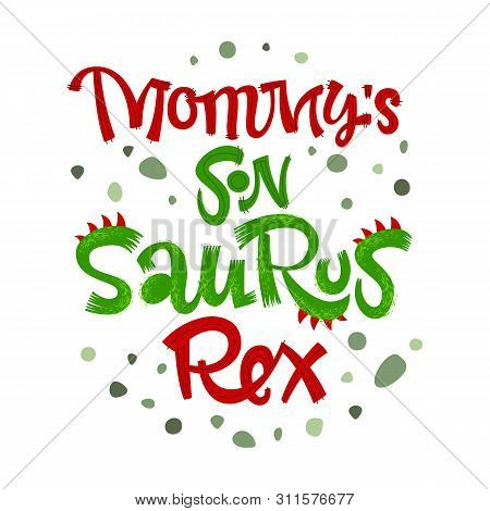 Mommys Son Saurus Rex Quote. Fun Handdrawn Dinosaur Style Lettering Vector Logo. Crest And Scales De