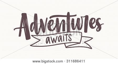 Adventure Awaits Motivational Message Or Phrase Written With Elegant Cursive Calligraphic Font And D