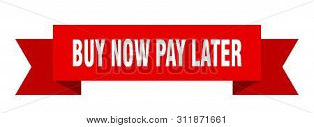 Buy Now Pay Later Ribbon. Buy Now Pay Later Isolated Sign. Buy Now Pay Later Banner