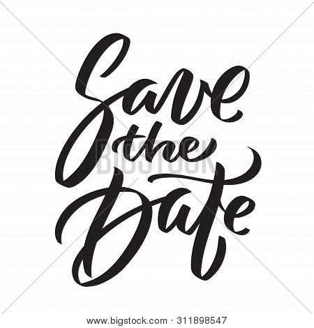 Save The Date Ink Writing In Modern Calligraphy Style. Text Lettering For Wedding Card. One Color Ph