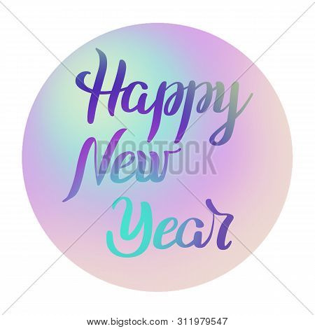 Happy New Year Colorful Lettering  On Nacre Sphere And White  Background. Holiday  Illustration. Des