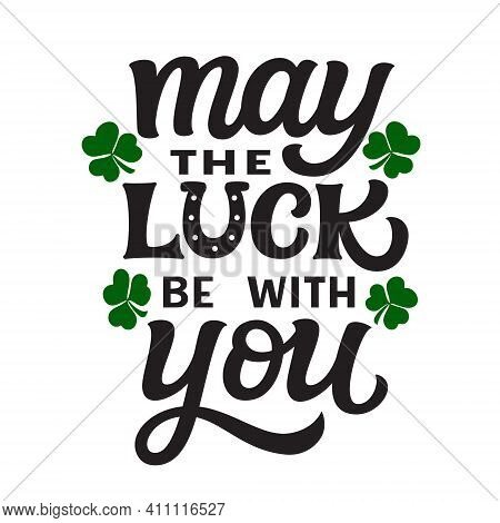 May The Luck Be With You. Hand Lettering Quote Isolated On White Background. Vector Typography For S