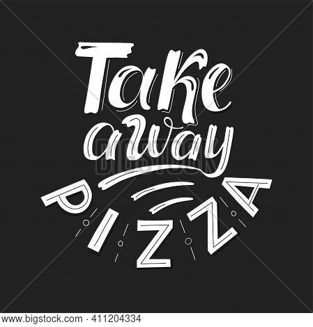 Take Away Pizza - Lettering, Quote For Take Away Box Delivery Service, Pizzeria Poster, Window Stick