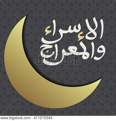 Al-isra Wal Mi'raj Prophet Muhammad Calligraphy And Crescent Moon Gold With Texture Ornamental Color