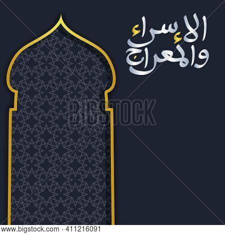 Isra And Mi'raj Written In Arabic Calligraphy With Islamic Decoration. (translate Isra And Mi'raj Ar