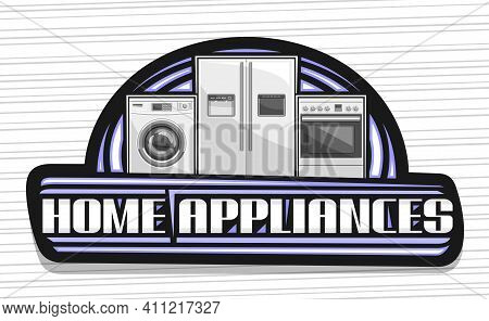Vector Logo For Home Appliances, Black Decorative Sign Board With Illustration Of Set Different Hous