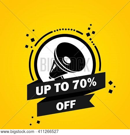 Megaphone With Up To 70 Percent Off Speech Bubble Banner. Loudspeaker. Label For Business, Marketing