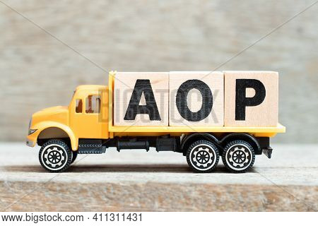 Toy Truck Hold Alphabet Letter Block In Word Aop (abbreviation Of Annual Operating Plan Or Aspect-or