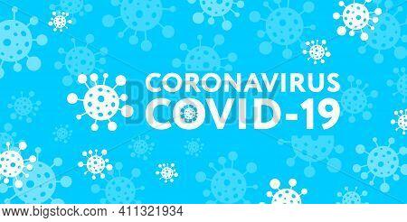 Covid-19 Outbreak Concept. Dangerous Virus. Novel Coronavirus Covid-19.