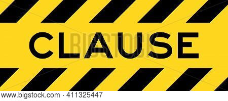 Yellow And Black Color With Line Striped Label Banner With Word Clause