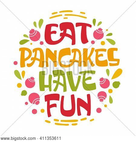 Eat Pancakes Have Fun - Pancake Themed Lettering Phrase. Text For Shovetide Events, Cafe Designes An